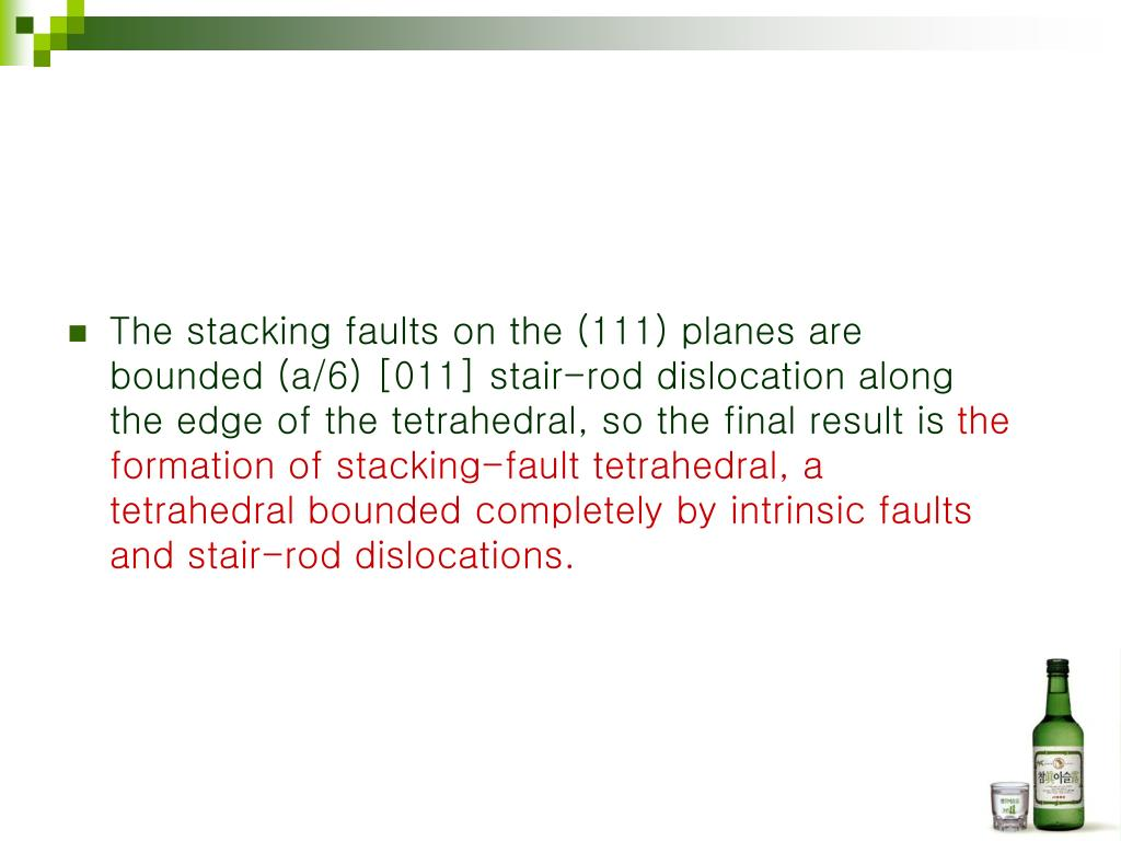 The stacking faults on the (111) planes are bounded (a/6) [011] stair-rod dislocation along the edge of the tetrahedral, so the final result is