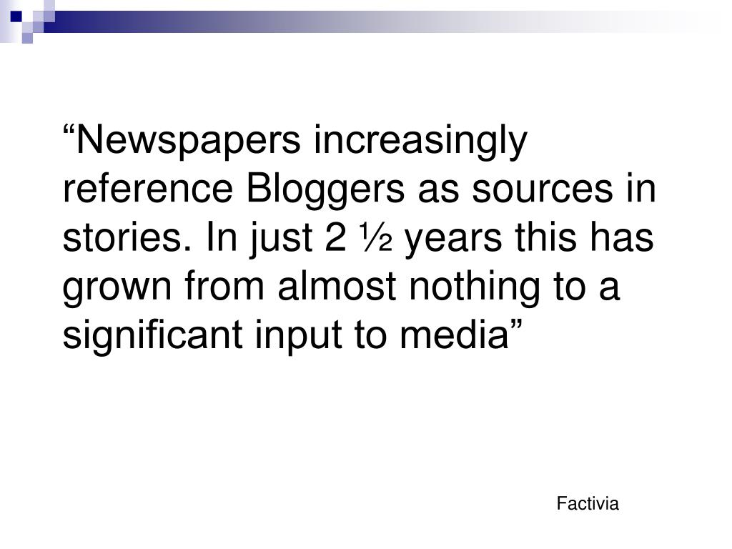 """""""Newspapers increasingly reference Bloggers as sources in stories. In just 2 ½ years this has grown from almost nothing to a significant input to media"""""""