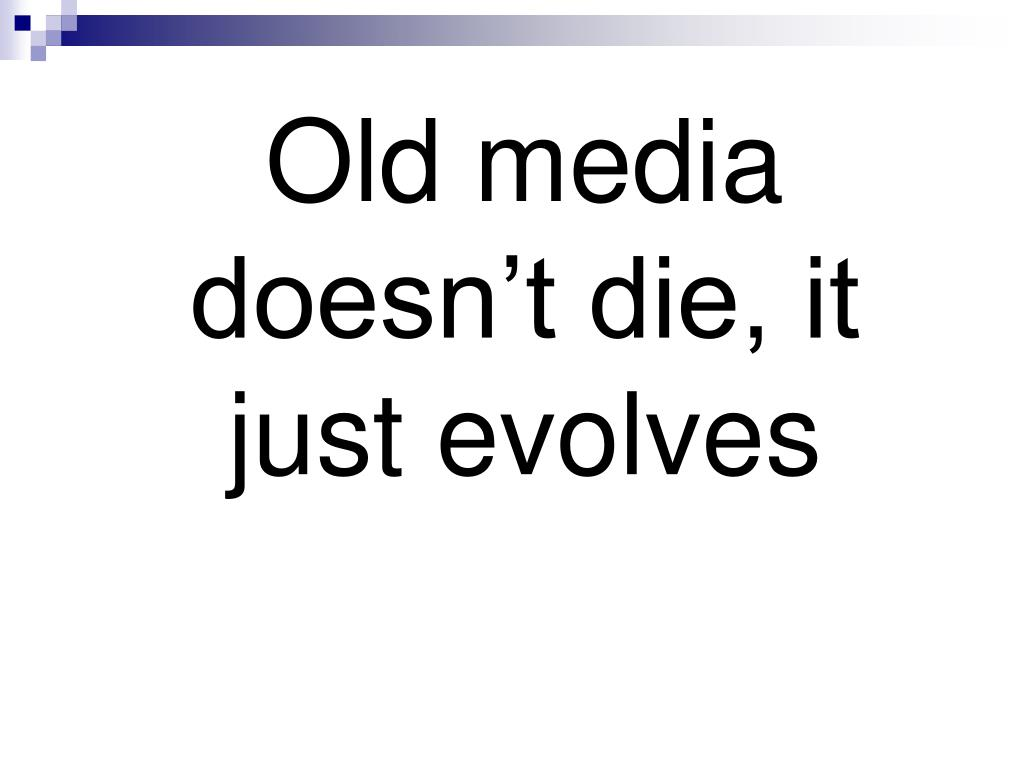 Old media doesn't die, it just evolves