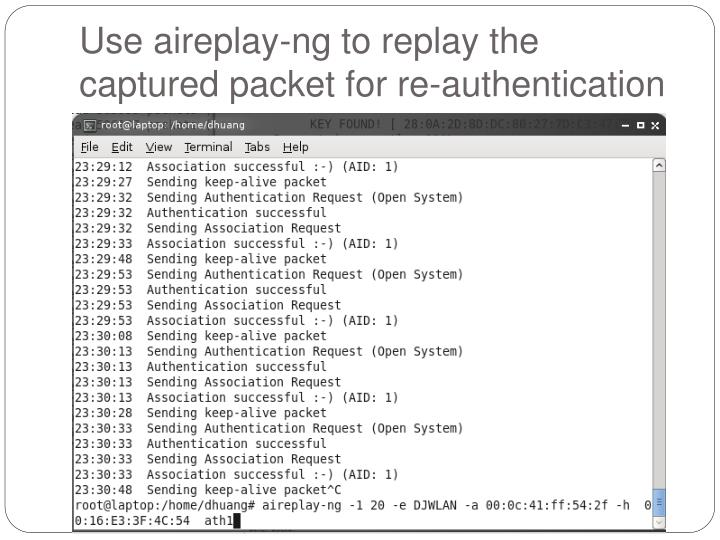 Use aireplay-ng to replay the captured packet for re-authentication