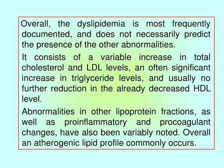 Overall, the dyslipidemia is most frequently documented, and does not necessarily predict the presence of the other abnormalities.