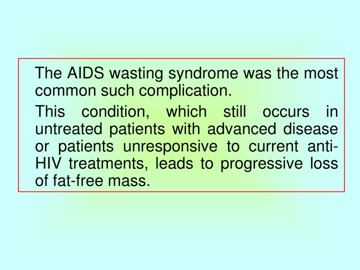 The AIDS wasting syndrome was the most common such complication.