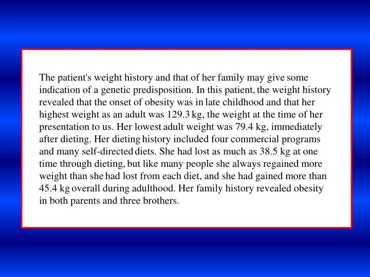 The patient's weight history and that of her family may give