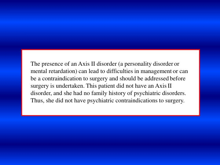 The presence of an Axis II disorder (a personality disorder
