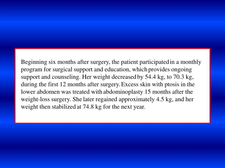 Beginning six months after surgery, the patient participated