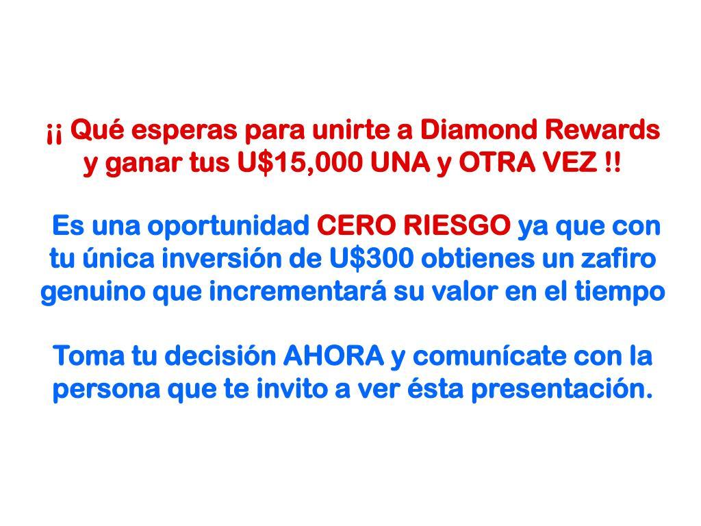 ¡¡ Qué esperas para unirte a Diamond Rewards y ganar tus U$15,000 UNA y OTRA VEZ !!
