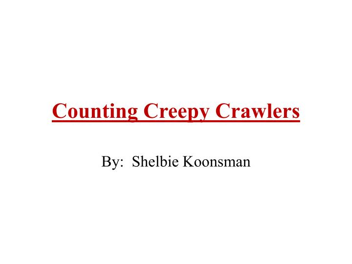 Counting creepy crawlers