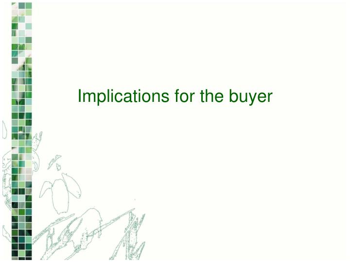 Implications for the buyer
