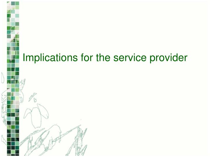 Implications for the service provider