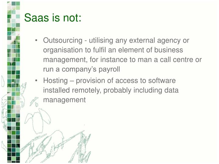 Saas is not: