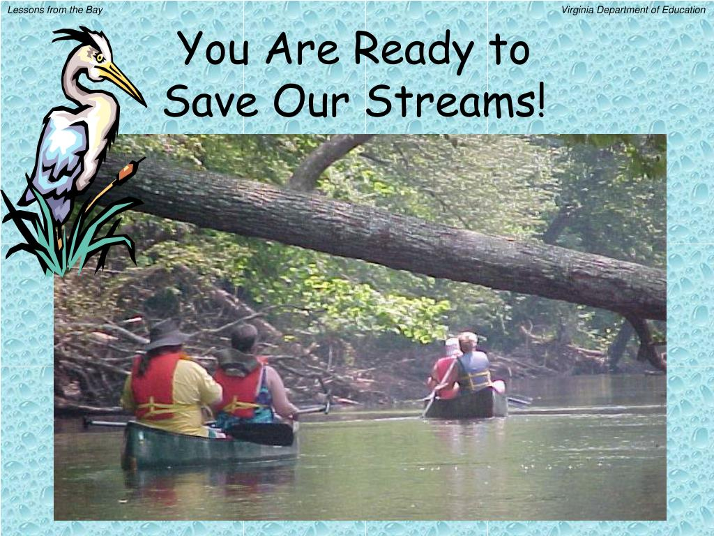 You Are Ready to Save Our Streams!