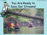 you are ready to save our streams