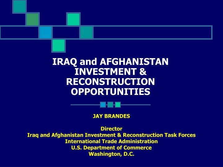 Iraq and afghanistan investment reconstruction opportunities