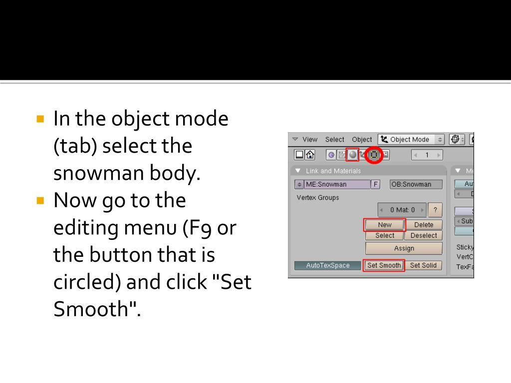 In the object mode (tab) select the snowman body.