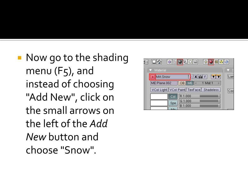 "Now go to the shading menu (F5), and instead of choosing ""Add New"", click on the small arrows on the left of the"