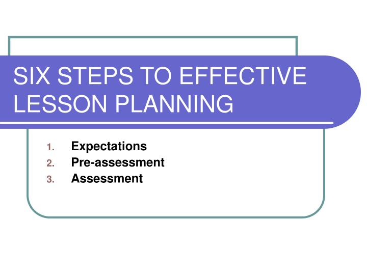 Six steps to effective lesson planning
