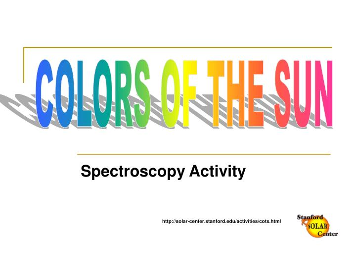 Spectroscopy activity http solar center stanford edu activities cots html
