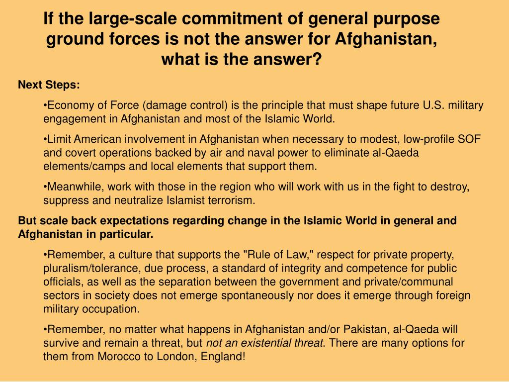If the large-scale commitment of general purpose ground forces is not the answer for Afghanistan, what is the answer?