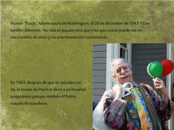 "Hunter ""Patch"" Adams nació en Washington, el 29 de diciembre de 1943. Es un médico diferente. ..."