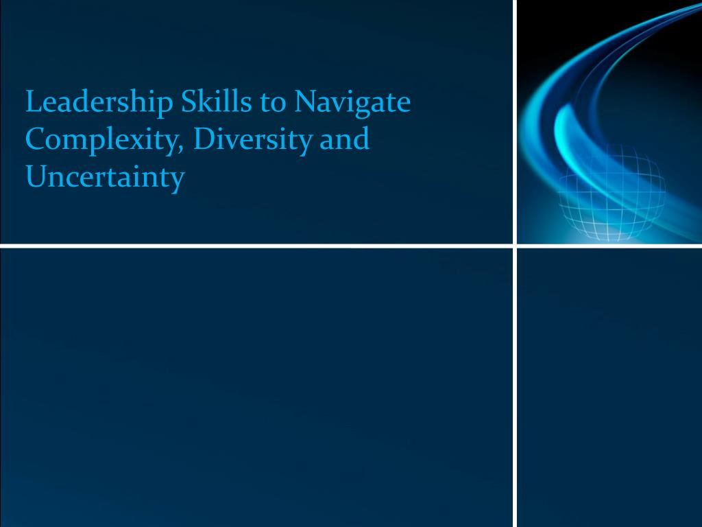 Leadership Skills to Navigate Complexity, Diversity and Uncertainty