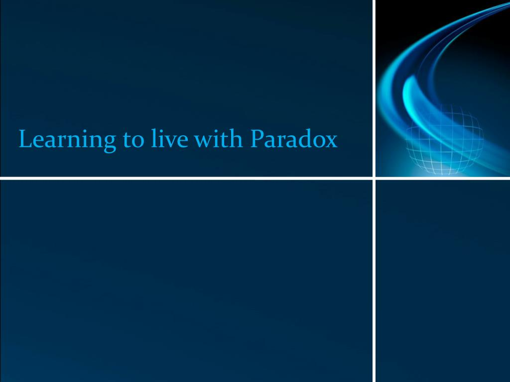 Learning to live with Paradox