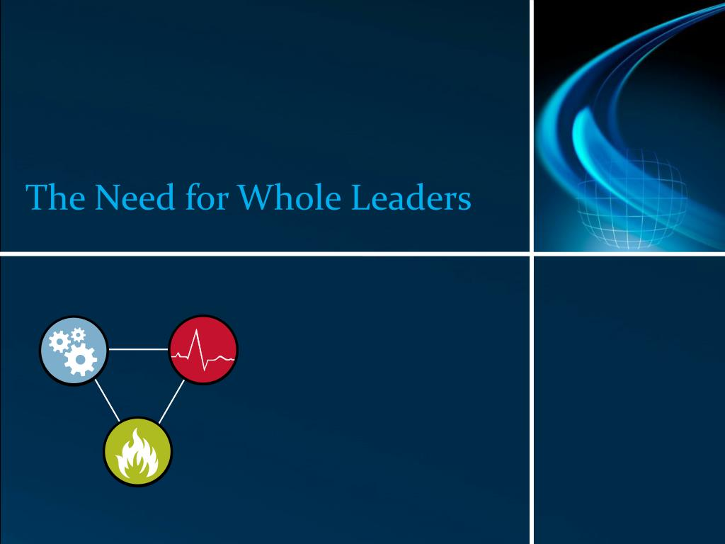 The Need for Whole Leaders