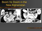 boom vs doom in the new afghanistan
