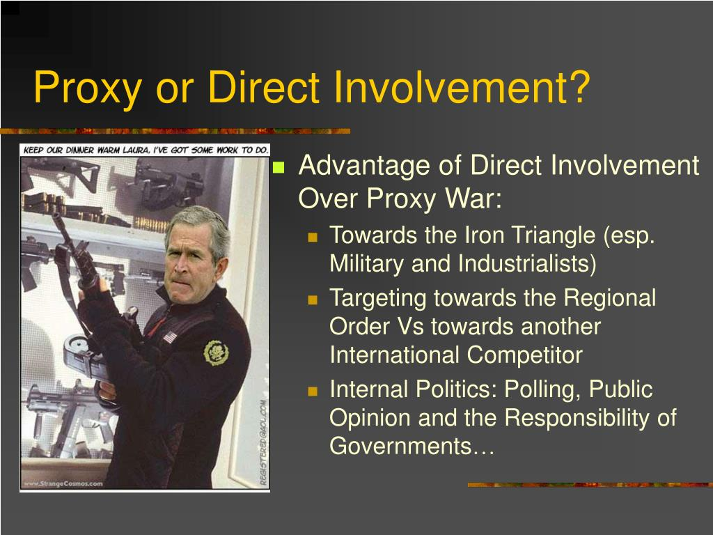 Proxy or Direct Involvement?