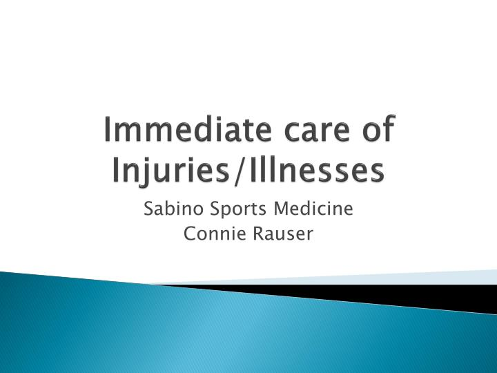 Immediate care of injuries illnesses