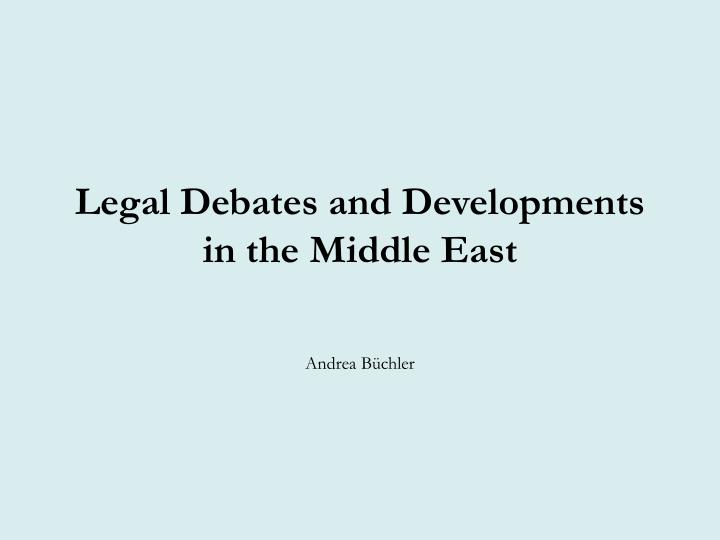 Legal debates and developments in the middle east