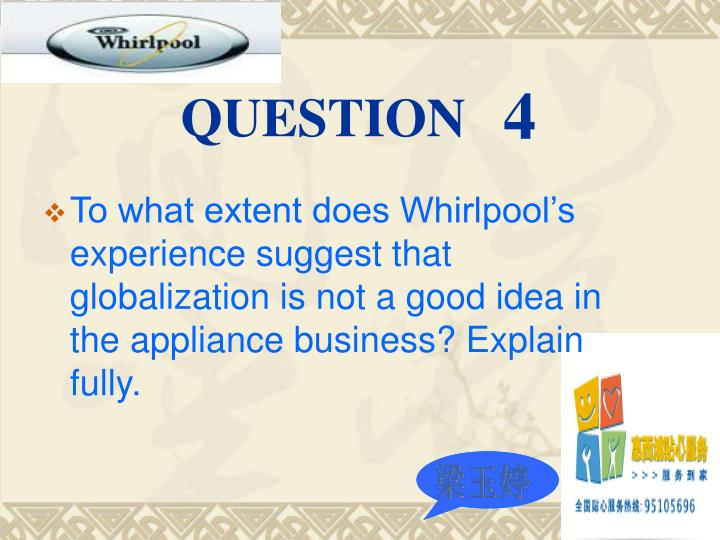 To what extent does Whirlpool's experience suggest that globalization is not a good idea in the appliance business? Explain fully.