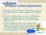 whirlpool s failed experiences