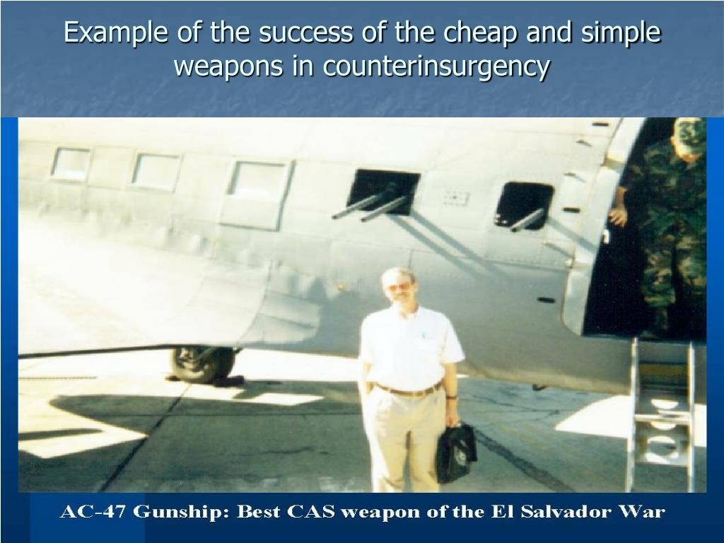 Example of the success of the cheap and simple weapons in counterinsurgency