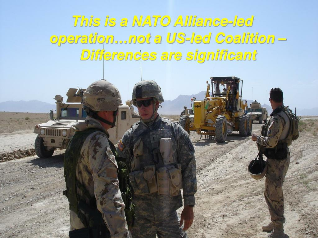 This is a NATO Alliance-led operation…not a US-led Coalition – Differences are significant