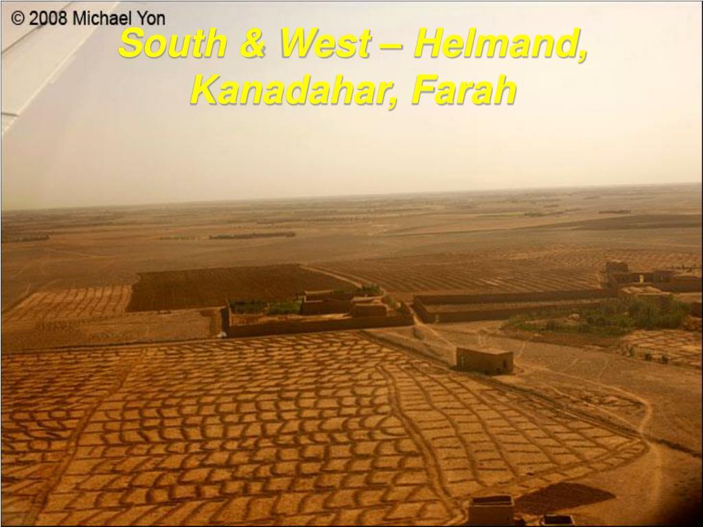 South & West – Helmand, Kanadahar, Farah