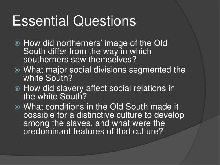 the old south and slavery Slavery in the south a large proportion of whites in the south supported slavery even though less than a quarter of these whites actually owned slaves.