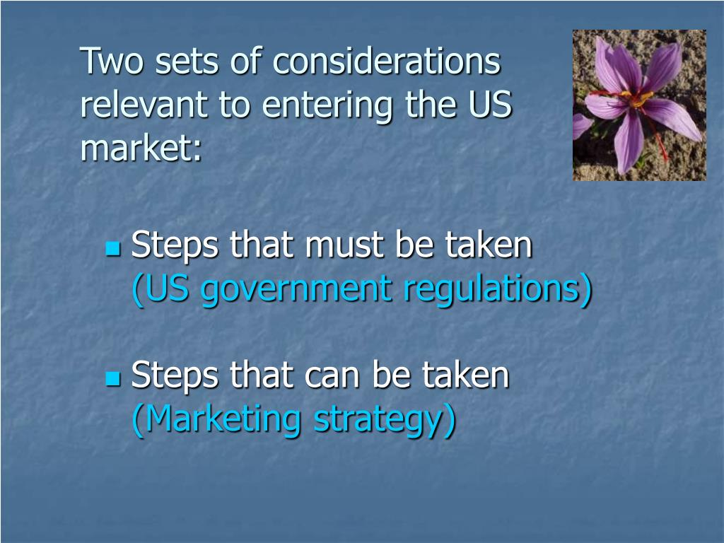 Two sets of considerations relevant to entering the US market:
