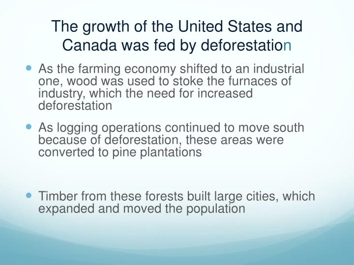 The growth of the United States and Canada was fed by deforestatio