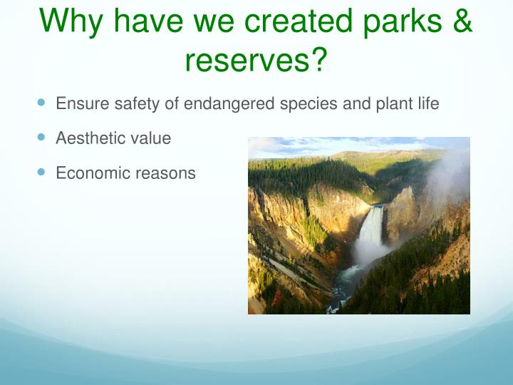 Why have we created parks & reserves?