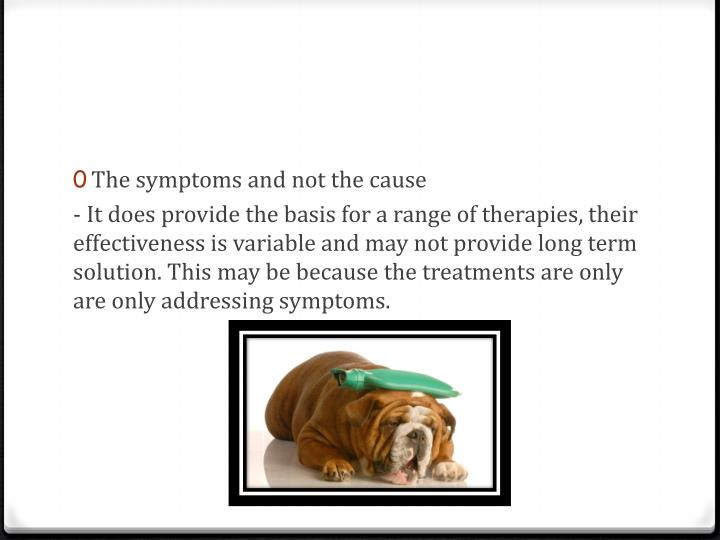 The symptoms and not the cause