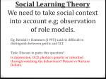 social learning theory we need to take social context into account e g observation of role models