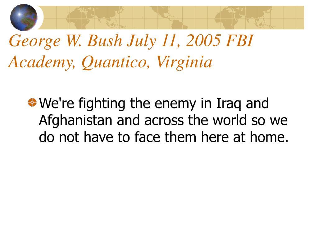George W. Bush July 11, 2005 FBI Academy, Quantico, Virginia