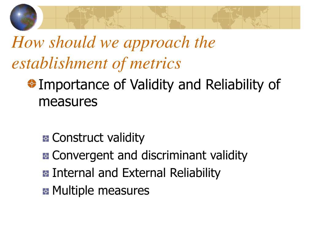How should we approach the establishment of metrics