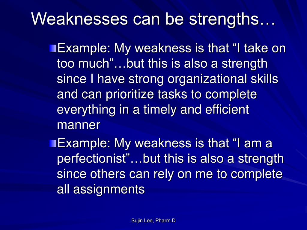 Weaknesses can be strengths…