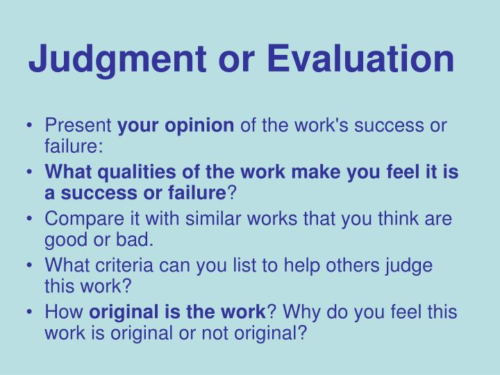 evaluation and judgment Assessment evaluates accumulated knowledge and its limits it informs and ideally empowers decisions and actions on complex, contested issues with persistent uncertainties applying rigorous expert judgment is an important dimension of assessment here we evaluate advances and challenges in approaches to expert.