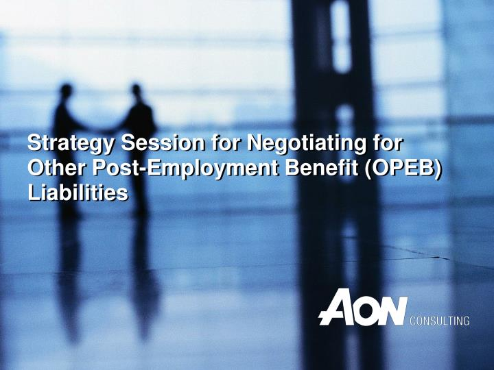 Strategy session for negotiating for other post employment benefit opeb liabilities