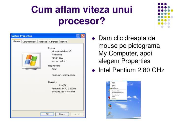 Dam clic dreapta de mouse pe pictograma My Computer, apoi alegem Properties
