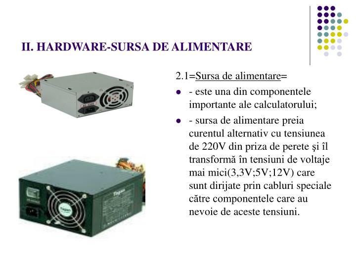 II. HARDWARE-SURSA DE ALIMENTARE