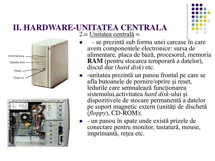 II. HARDWARE-UNITATEA CENTRALA