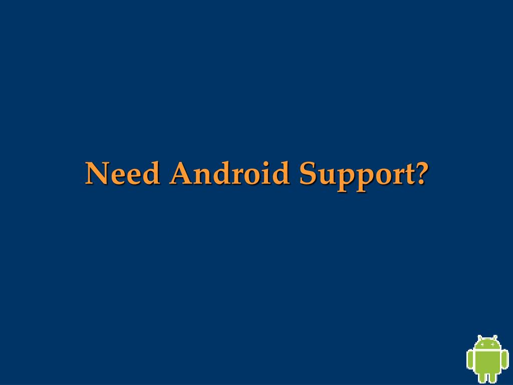 Need Android Support?